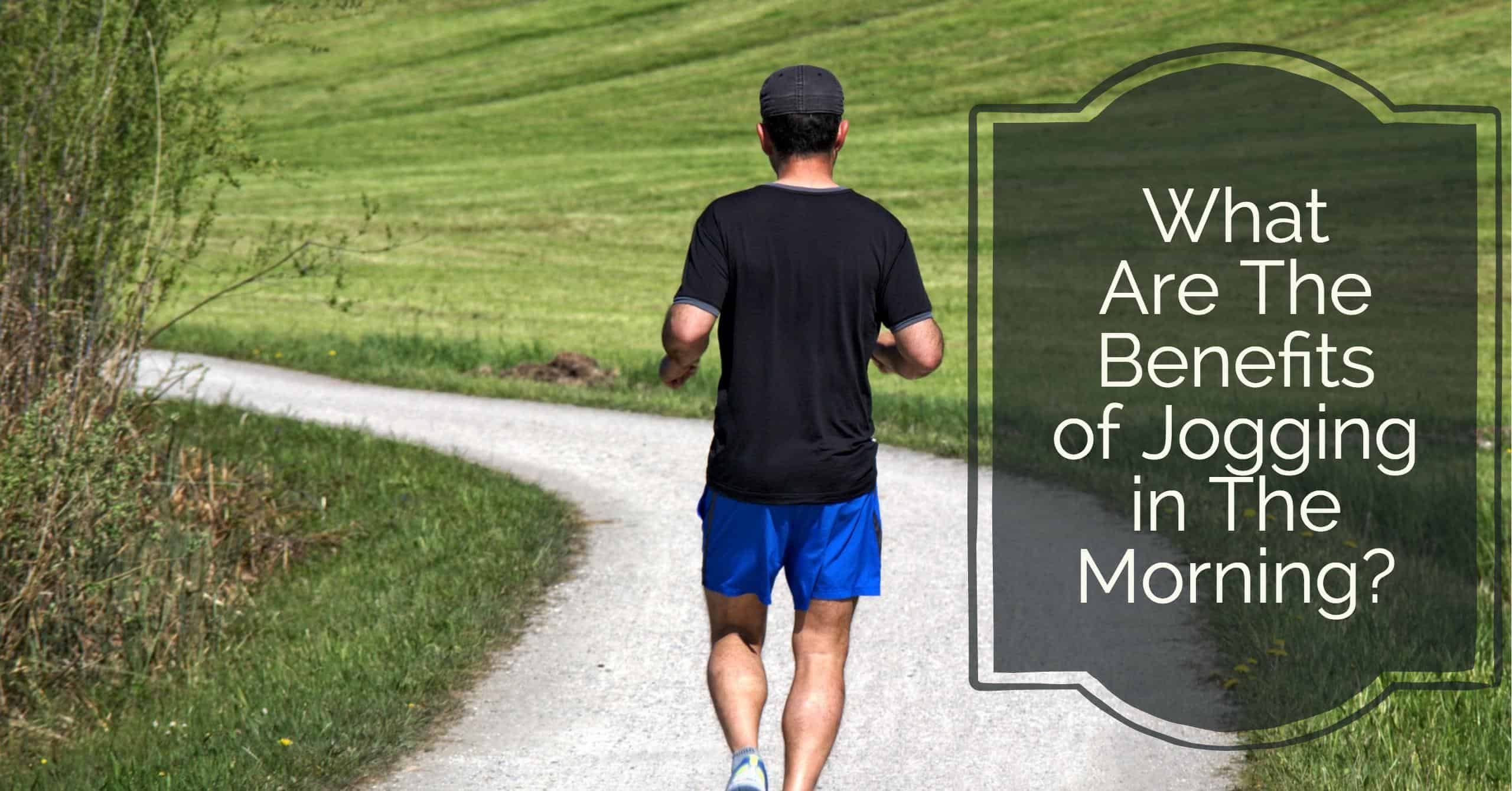 What Are The Benefits of Jogging in The Morning? We break down the physical as well as other benefits.