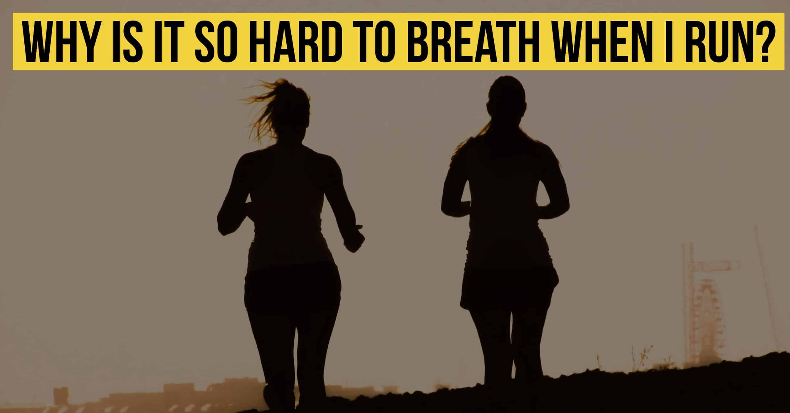 Why is it so Hard to Breath When I Run? Tips for Better Breathing