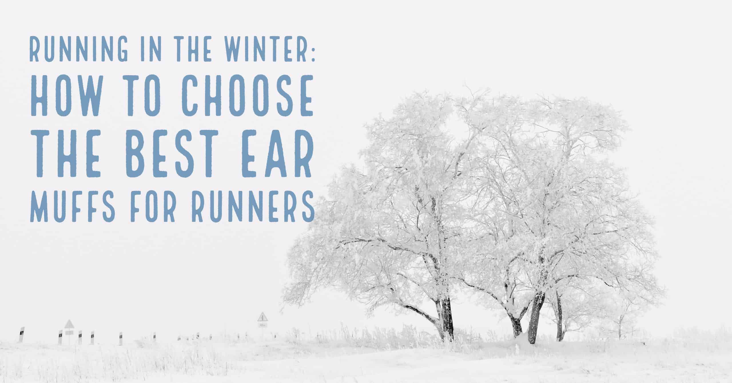 Your morning runs can be brutal for your ears especially in the winter. We break down how to choose the best ear Muffs for runners. And include our top picks