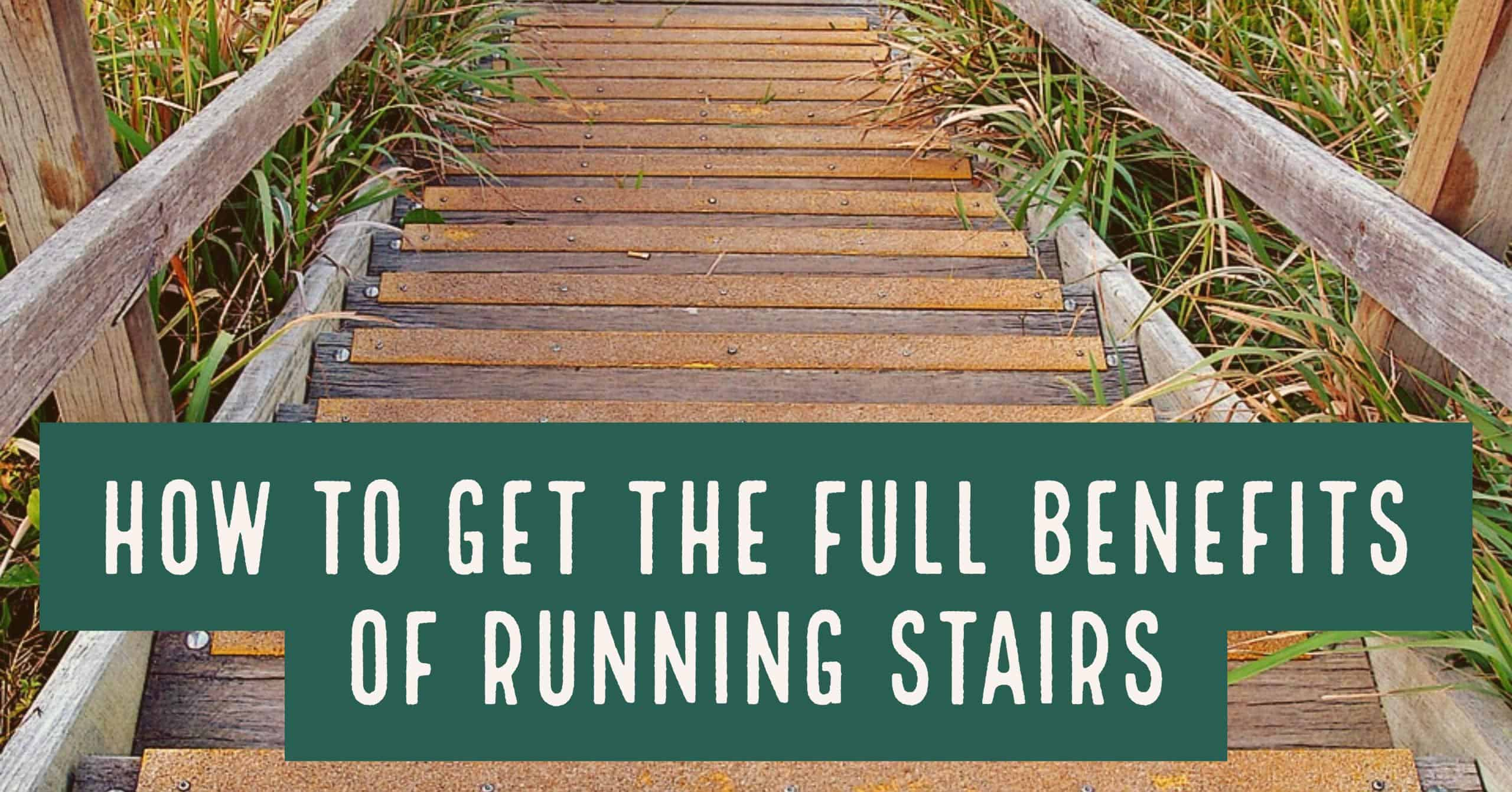 How to Get the Full Benefits of Running Stairs