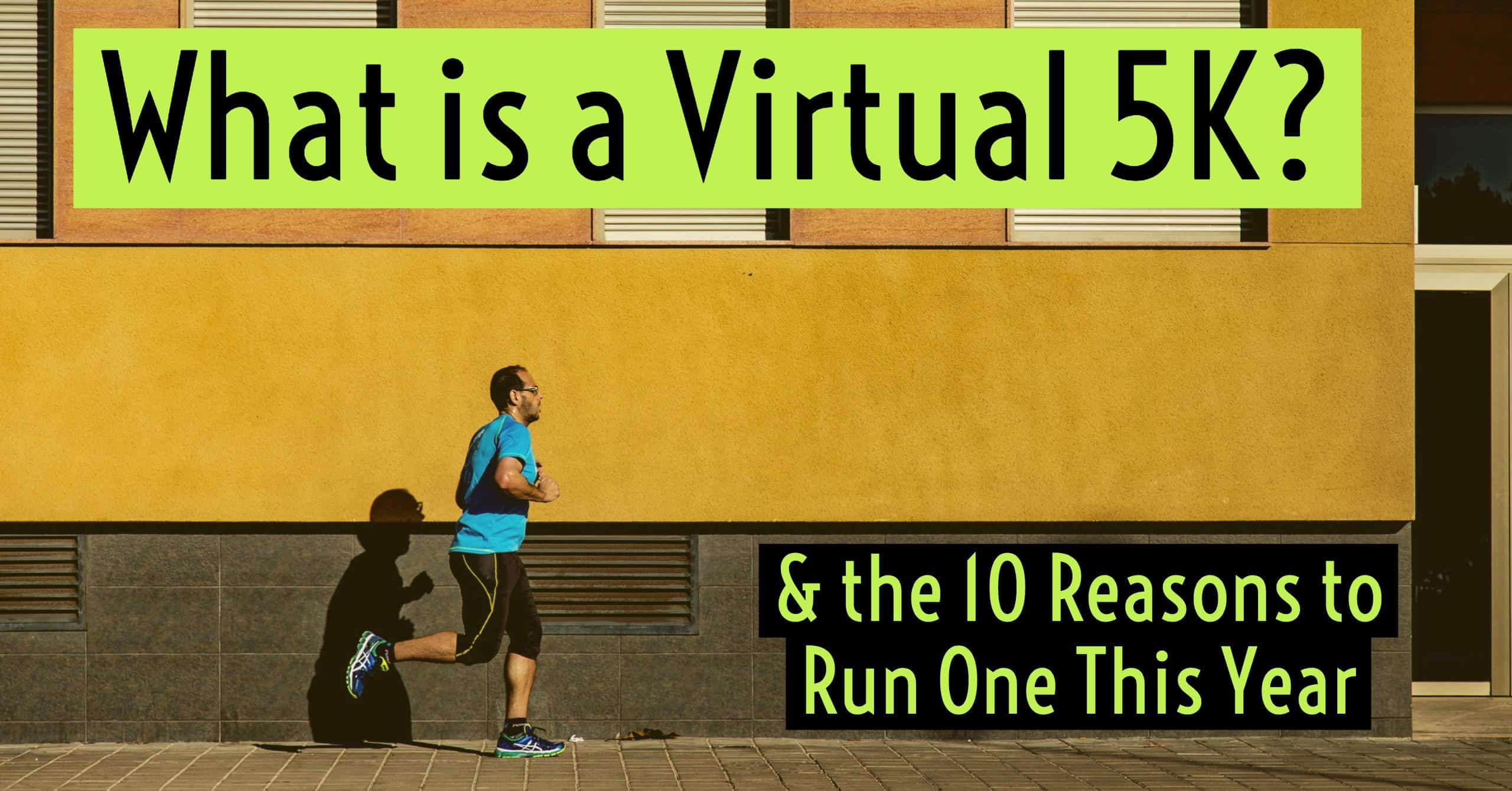 What is a virtual 5k? We break down what it is and the top 10 reasons why you should run one this year.
