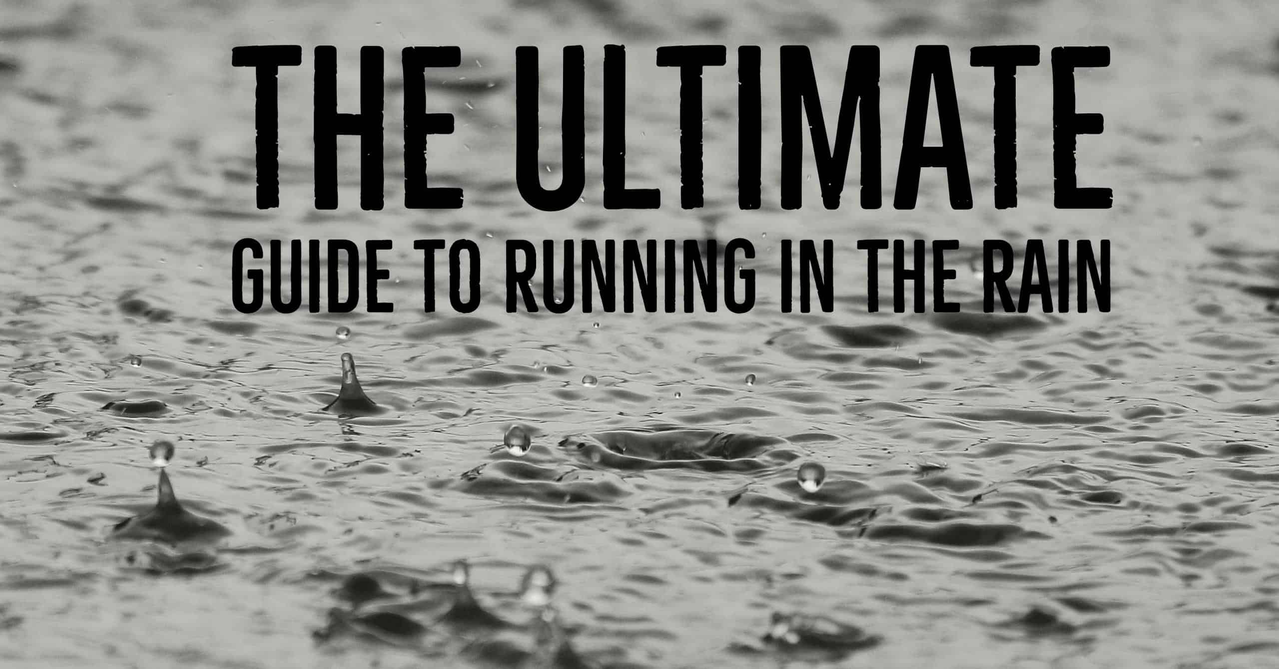 The Ultimate Guide to Running in the Rain