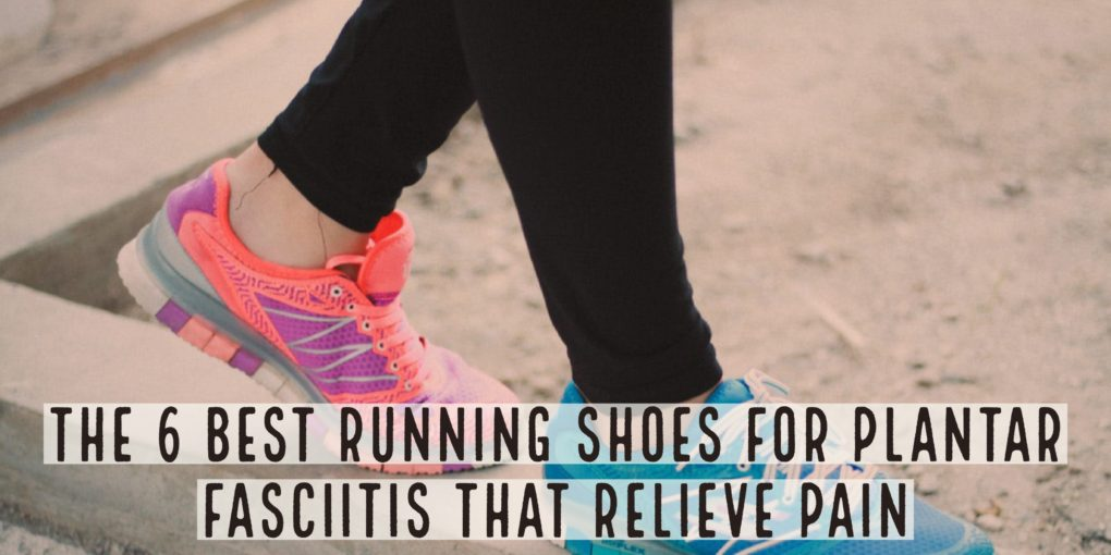 Over 45% of runners suffer from Plantar Facsiitis as a result of under supportive shoes. Here are the 6 Best Running Shoes for Plantar Facsiitis that relieve pain.