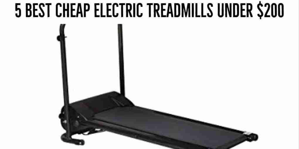 5 Best Cheap Electric Treadmills under $200