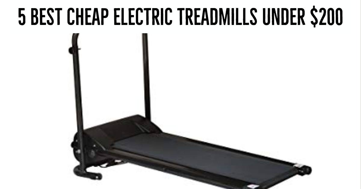 5 Best Cheap Electric Treadmills under $200